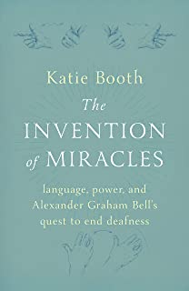 The Invention of Miracles: language, power, and Alexander Graham Bell's quest to end deafness