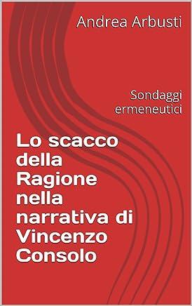Lo scacco della Ragione nella narrativa di Vincenzo Consolo: Sondaggi ermeneutici