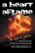 A Heart Aflame, Ten Days to Ignition A Devotional That Will Get You Moving Forward