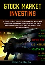 Stock Market Investing: Simple guide to learn to generate passive income with day trading strategies to invest in options and stocks complete guide how ... create financial freedom (English Edition)