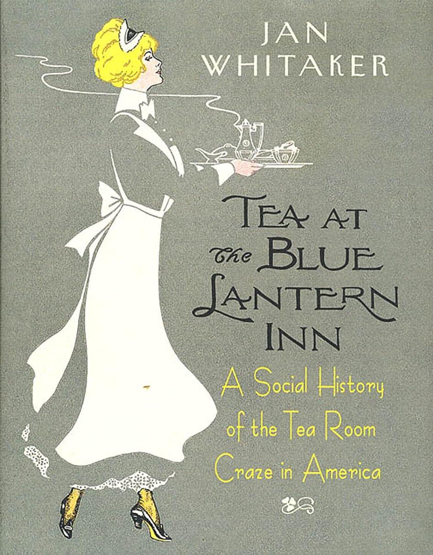 ライトニングラブ技術Tea at the Blue Lantern Inn: A Social History of the Tea Room Craze in America (English Edition)