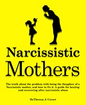 Narcissistic Mothers: The truth about the problem with being the daughter of a narcissistic mother, and how to fix it. A g...