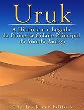 Uruk: A História e o Legado da Primeira Cidade Principal do Mundo Antigo (Portuguese Edition)