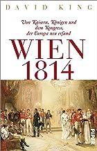 Wien 1814: Von Kaisern, Königen und dem Kongress, der Europa neu erfand (German Edition)