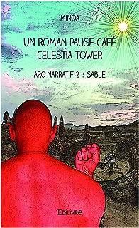 Un roman pause-café « Celestia Tower »: Arc narratif 2 : Sable (Collection Classique / Edilivre) (French Edition)