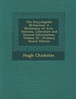 The Encyclopedia Britannica: A Dictionary of Arts, Sciences, Literature and General Information, Volume 10 - Primary Sourc...