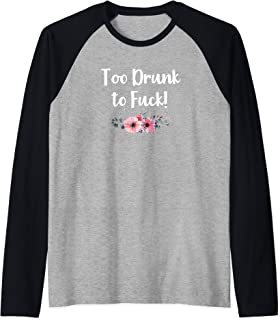 To Drunk to Fuck Funny Naughty Party Sex Quote Saying Gift Raglan Baseball Tee