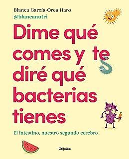 Dime qué comes y te diré qué bacterias tienes: El intestino, nuestro segundo cerebro (Vivir mejor) (Alimentación saludable)