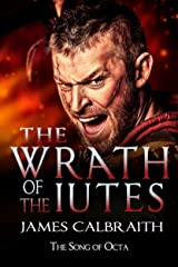The Wrath of the Iutes: The Song of Octa Book 2 (The Song of Britain 5) Kindle Edition