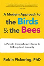 A Modern Approach to the Birds and the Bees: A Parent's Comprehensive Guide to Talking about Sexuality