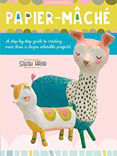 Art Makers: Papier-Mache: A Step-By-Step Guide to Creating More Than a Dozen Adorable Projects!: 4