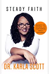 Steady Faith: Navigate the detours, Live your purpose, Make a difference Kindle Edition