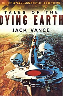Tales of the Dying Earth: Including 'The Dying Earth,' 'The Eyes of the Overworld,' 'Cugel's Saga,' and 'Rhialto the Marvellous'
