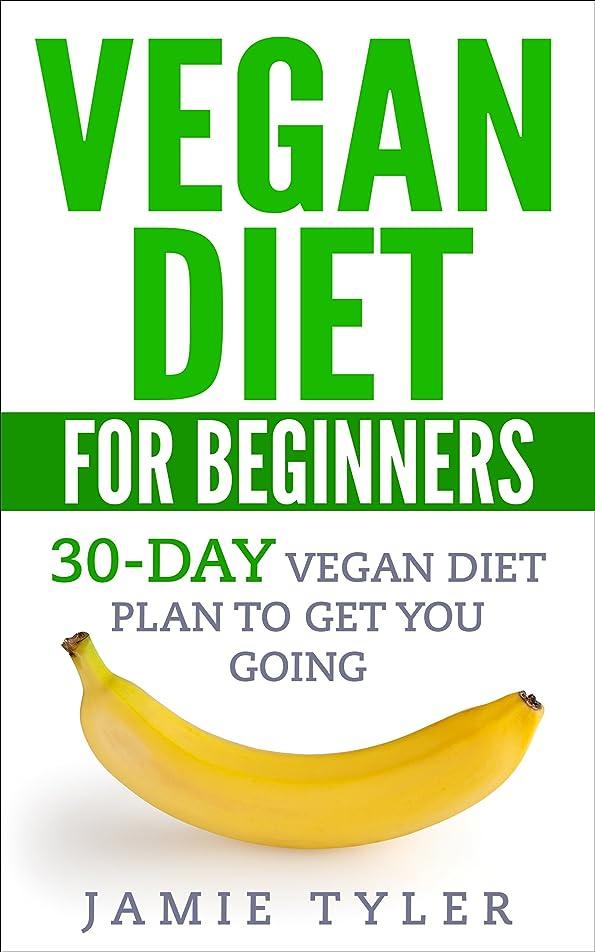 不適地上で概要Vegan Diet For Beginners: 30-Day Vegan Diet Plan To Get You Going (Vegan Diet, Vegan Weight Loss, Vegan Cookbook, Veganism) (English Edition)