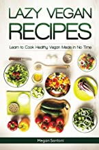 Lazy Vegan Recipes: Learn to Cook Healthy Vegan Meals in No Time