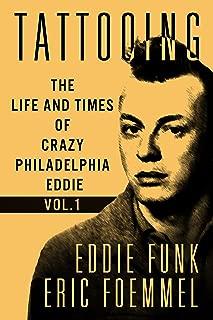 Tattooing: The Life and Times of Crazy Philadelphia Eddie, My Vida Loca; Volume 1