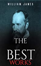 William James: The Best Works Collection (Annotated): Best Works Including A Pluralistic Universe, Essays in Radical Empiricism, Memories and Studies, Pragmatism, And More