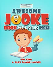 Awesome Joke Book for Kids 2017: 220 Hilarious Clean Jokes for Kids! (Funny Jokes, Knock Knock Jokes, Joke Books) (Kids Jokes 1)