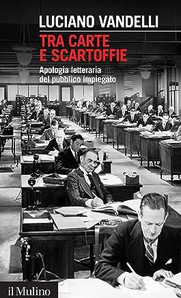 Tra carte e scartoffie: Apologia letteraria del pubblico impiegato (Intersezioni Vol. 398)