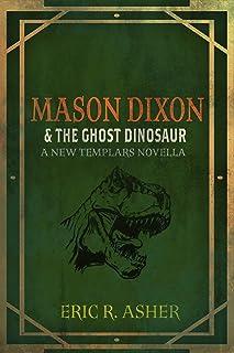 Mason Dixon & the Ghost Dinosaur: A New Templars Novella (English Edition)