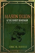 Mason Dixon & the Ghost Dinosaur: A New Templars Novella (Mason Dixon, Monster Hunter Book 3)