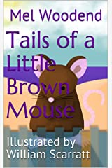 Tails of a Little Brown Mouse: Illustrated by William Scarratt Kindle Edition