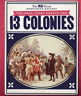 The Real Story Behind the Thirteen Colonies