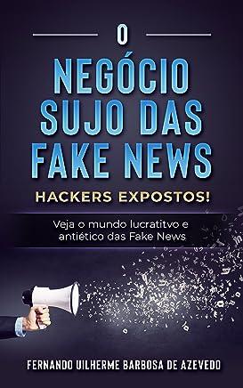 O Negócio Sujo das Fake News: Hackers Expostos! Veja o mundo lucrativo e antiético das Fake News