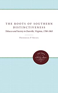 The Roots of Southern Distinctiveness: Tobacco and Society in Danville, Virginia, 1780-1865