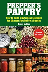 Prepper's Pantry: Build a Nutritious Stockpile to Survive Blizzards, Blackouts, Hurricanes, Pandemics, Economic Collapse, or Any Other Disasters Kindle Edition