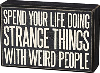 Primitives by Kathy 101267 Classic Box Sign, 6 x 4-Inches, Spend Your Life with Weird People