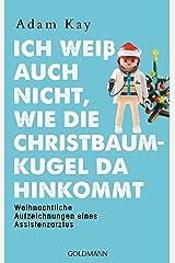 Ich weiß auch nicht, wie die Christbaumkugel da hinkommt: Weihnachtliche Aufzeichnungen eines Assistenzarztes (German Edition) Kindle Edition
