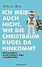 Ich weiß auch nicht, wie die Christbaumkugel da hinkommt: Weihnachtliche Aufzeichnungen eines Assistenzarztes (German Edit...
