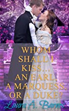 Whom Shall I Kiss... An Earl, A Marquess, or A Duke? (Tricking the Scoundrels Book 1)