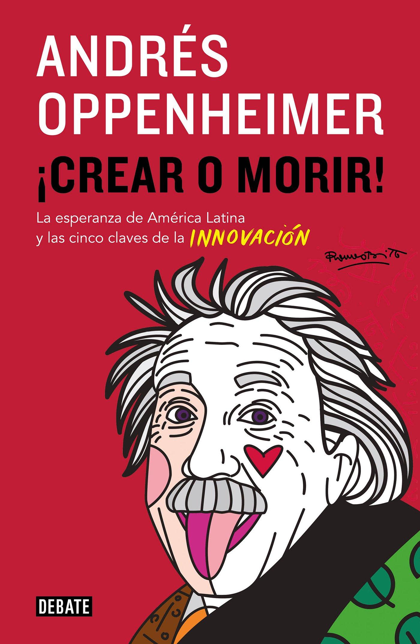 ¡Crear o morir!: La esperanza de Latinoamérica y las cinco claves de la innovación (Spanish Edition)