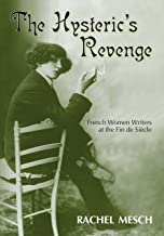 The Hysteric's Revenge: French Women Writers at the Fin de Siècle