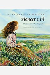 Pioneer Girl: The Annotated Autobiography Kindle Edition