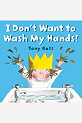 I Don't Want to Wash My Hands! Kindle Edition