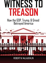 Witness to Treason: How the GOP, Trump, & Greed Betrayed America