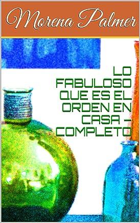 LO FABULOSO QUE ES EL ORDEN EN CASA – COMPLETO (Spanish Edition)
