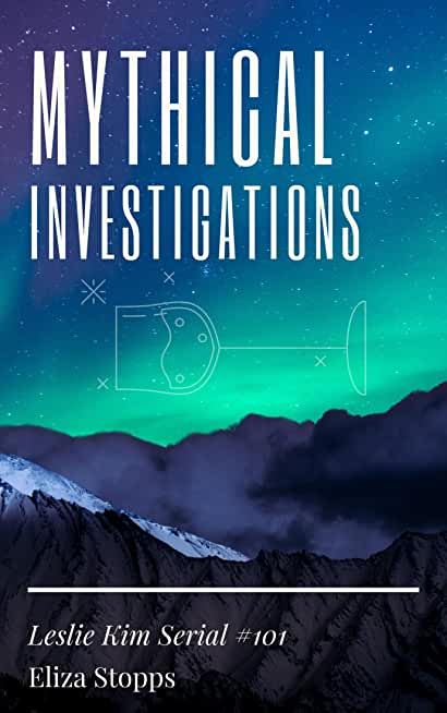 Mythical Investigations: Leslie Kim Serial #101 (The Leslie Kim Serials Book 1) (English Edition)