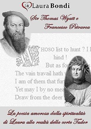 Sir Thomas Wyatt e Francesco Petrarca. La poesia amorosa dalla spiritualità di Laura alla realtà della corte Tudor