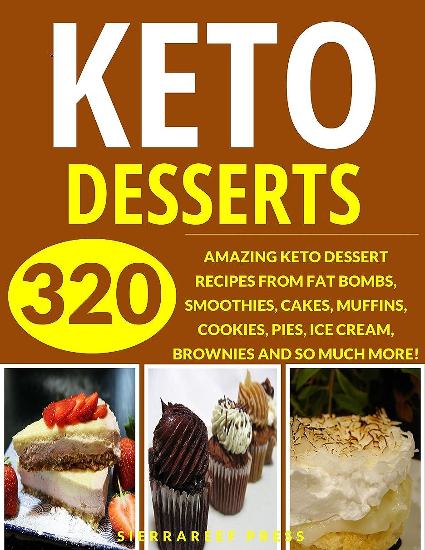 戦術ぼかし引き金KETO DESSERTS: YOUR ULTIMATE 320 KETOGENIC DESSERT RECIPES (dessert cookbooks, weight loss, weight loss recipes, paleo, keto, ketogenic, keto diet, healthy ... recipes, desserts) (English Edition)