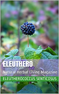Eleuthero: Natural Herbal Living Magazine January 2018
