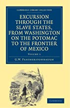 Excursion through the Slave States, from Washington on the Potomac to the Frontier of Mexico: With Sketches of Popular Manners and Geological Notices ... Library Collection - North American History)