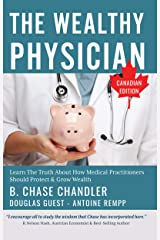 The Wealthy Physician - Canadian Edition: Learn The Truth About How Medical Practitioners Should Protect & Grow Wealth Kindle Edition