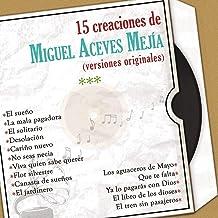 15 Creaciones de Miguel Aceves Mejía (Versiones Originales)