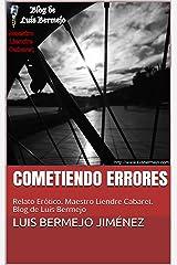 Cometiendo Errores: Relato Erótico. Maestro Liendre Cabaret. Blog de Luis Bermejo (Spanish Edition) Kindle Edition