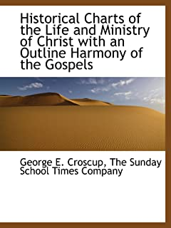 Historical Charts of the Life and Ministry of Christ with an Outline Harmony of the Gospels