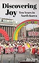 Discovering Joy: Ten Years in North Korea